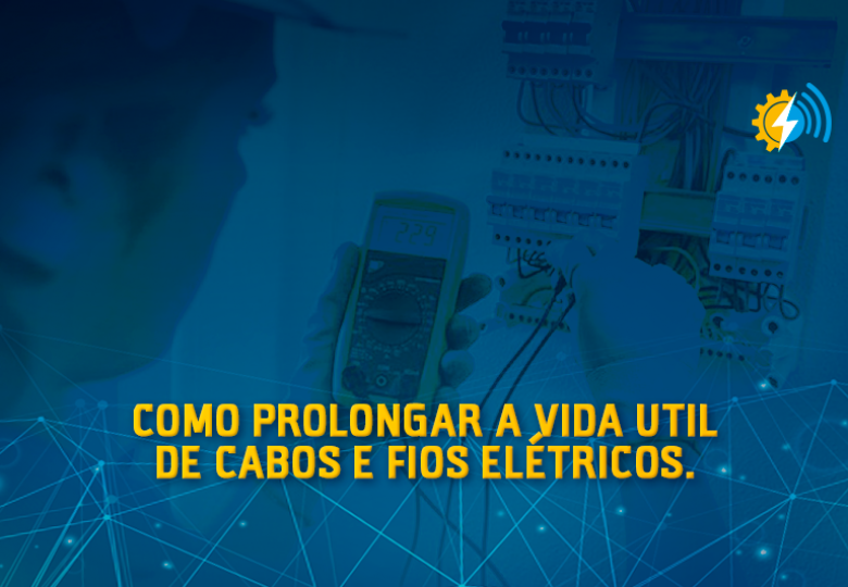 Como prolongar a vida de útil de fios e cabos elétricos?